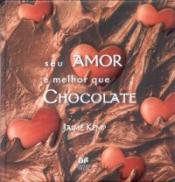 SEU AMOR E MELHOR QUE CHOCOLATE