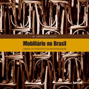 MOBILIARIO NO BRASIL - ORIGENS DA PRODUCAO E DA INDUSTRIALIZACAO