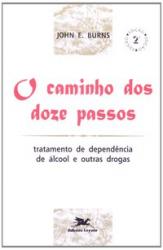 O CAMINHO DOS DOZE PASSOS - TRATAMENTO DE DEPENDÊNCIA DE ÁLCOOL E OUTRAS DROGAS