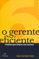 GERENTE EFICIENTE, O - 6 HABITOS PARA LIDERAR COM ...