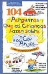 104 PERGUNTAS QUE AS CRIANCAS FAZEM SOBRE O CEU...