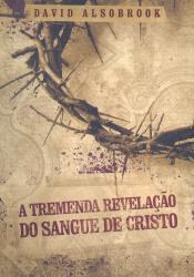 TREMENDA REVELAÇÃO DO SANGUE DE CRISTO, A