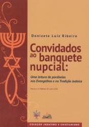 CONVIDADOS AO BANQUETE NUPCIAL - UMA LEITURA DE PARÁBOLAS NO EVANGELHOS E NA TRADIÇÃO JUDAICA