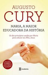 MARIA A MAIOR EDUCADORA DA HISTORIA - OS DEZ PRINCIPIOS USADOS POR MARIA PARA EDUCAR SEU FILHO, JESUS