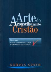 ARTE DO ACONSELHAMENTO CRISTAO - DICAS PARA CRESCER EM SABEDORIA E GRACA DI