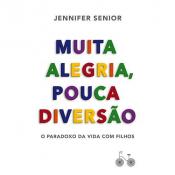 MUITA ALEGRIA, POUCA DIVERSÃO - O PARADOXO DA VIDA COM FILHOS