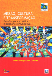 MISSAO CULTURA E TRANSFORMACAO - DESAFIOS PARA A PRATICA MISSIONARIA COMUNICATIVA