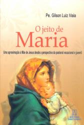 JEITO DE MARIA, O - UMA APROXIMACAO A MAE DE JESUS...
