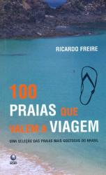 100 PRAIAS QUE VALEM A VIAGEM - UMA SELECAO DAS PRAIAS.