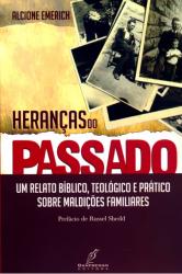 HERANCAS DO PASSADO - UM RELATO BIBLICO TEOLOGICO ...