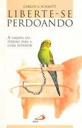 LIBERTE-SE PERDOANDO - A TERAPIA DO PERDÃO PARA A CURA INTERIOR