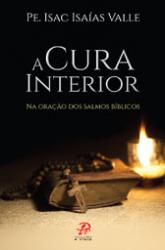 CURA INTERIOR, A - NA ORAÇÃO DOS SALMOS BÍBLICOS