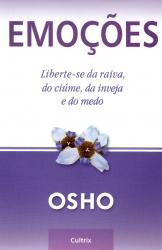 EMOÇÕES - LIBERTE SE DA RAIVA DO CIÚME DA INVEJA E DO MEDO