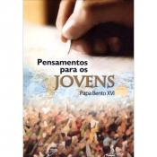 PENSAMENTOS PARA OS JOVENS PAPA BENTO XVI