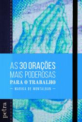 30 ORAÇÕES MAIS PODEROSAS PARA O TRABALHO, AS
