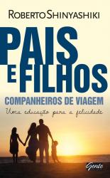 PAIS E FILHOS - COMPANHEIROS DE VIAGEM - UMA EDUCAÇÃO PARA A FELICIDADE
