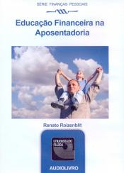 EDUCACAO FINANCEIRA NA APOSENTADORIA - AUDIOLIVRO - SERIE FINANCAS PESSOAIS - 1