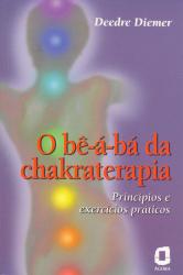 O BE-A-BÁ DA CHAKRATERAPIA