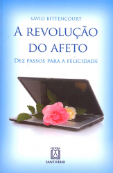 REVOLUCAO DO AFETO, A - DEZ PASSOS PARA A FELICIDADE