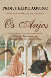 ANJOS, OS - COM AS 7 CATEQUESES DO PAPA JOAO PAULO II SOBRE OS ANJOS