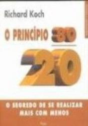 PRINCIPIO 80/20, O - O SEGREDO DE SE REALIZAR MAIS...