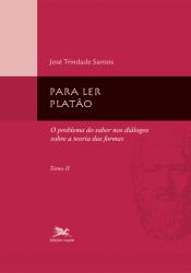 PARA LER PLATÃO - TOMO 2: O PROBLEMA DO SABER NOS DIÁLOGOS SOBRE A TEORIA DAS FORMAS