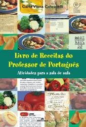 LIVRO DE RECEITAS DO PROFESSOR DE PORTUGUES - ATIVIDADES PARA A SALA DE AUL - 1