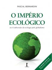 IMPERIO ECOLOGICO, O - OU A SUBVERSAO DA ECOLOGIA PELO GLOBALISMO