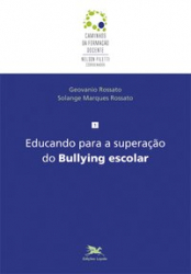 EDUCANDO PARA A SUPERAÇÃO DO BULLYING ESCOLAR - Vol. 1