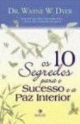 DEZ SEGREDOS PARA O SUCESSI E A PAZ INTERIOR, OS