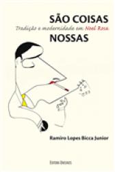 SAO COISAS NOSSAS - TRADICAO E MODERNIDADE EM NOEL ROSA
