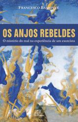 ANJOS REBELDES, OS - O MISTÉRIO DO MAL NA EXPERIÊNCIA DE UM EXORCISTA