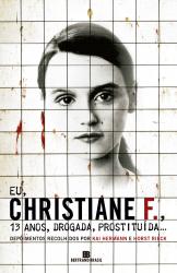 EU CHRISTIANE F.,13 ANOS, DROGADA E PROSTITUIDA
