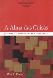 ALMA DAS COISAS, A: PATRIMONIOS, MATERIALIDADE E RESSONANCIA