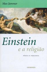 EINSTEIN E A RELIGIÃO - FÍSICA E TEOLOGIA