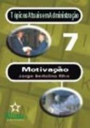 MOTIVACAO - TOPICOS ATUAIS EM ADMINISTRACAO VOL. 07