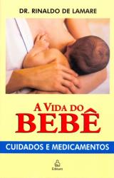 VIDA DO BEBE, A - CUIDADOS E MEDICAMENTOS