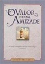 VALOR DE UMA AMIZADE, O