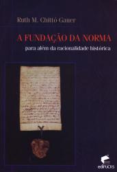 FUNDACAO DA NORMA, A - PARA ALEM DA RACIONALIDADE HISTORICA