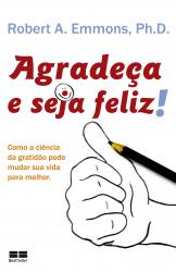 AGRADECA E SEJA FELIZ - COMO A CIENCIA DA GRATIDAO...