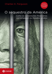 SEQUESTRO DA AMERICA, O - COMO AS CORPORACOES FINANCEIRAS CORROMPERAM OS ES