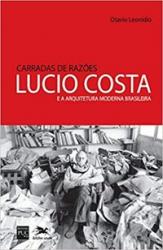 CARRADAS DE RAZÕES - LUCIO COSTA E A ARQUITETURA MODERNA BRASILEIRA