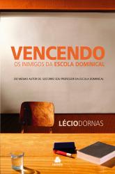 VENCENDO OS INIMIGOS DA ESCOLA DOMINICAL