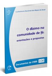 DOCUMENTOS DA CNBB 106 - DÍZIMO NA COMUNIDADE DE FÉ, O  - ORIENTACOES E PROPOSTA