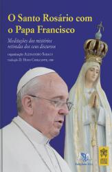 SANTO ROSÁRIO COM O PAPA FRANCISCO - MEDITAÇÕES DOS MISTÉRIOS RETIRADAS DOS SEUS DISCURSOS