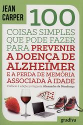 100 COISAS SIMPLES QUE PODE FAZER PARA PREVENIR A DOENCA DE ALZHEIMER E A P
