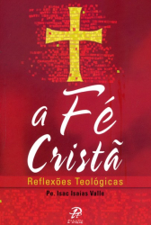 FÉ CRISTÃ, A - REFLEXÕES TEOLÓGICAS