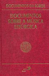 DOCUMENTOS SOBRE A MÚSICA LITURGICA