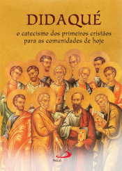DIDAQUE - O CATECISMO DOS PRIMEIROS CRISTAOS...