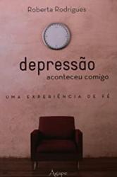 DEPRESSAO ACONTECEU COMIGO - UMA EXPERIENCIA DE FE